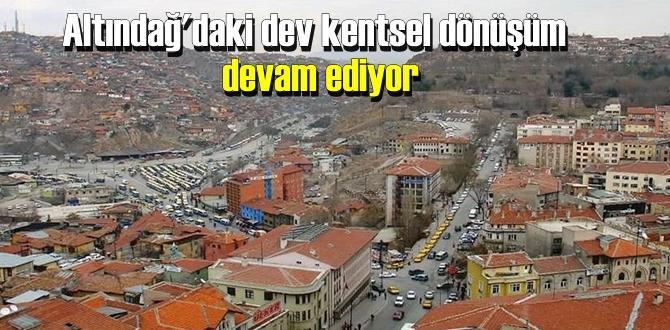 Altındağ'daki dev kentsel dönüşüm devam ediyor
