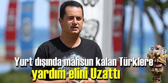 Acun Ilıcalı yurt dışından gelemeyen bazı Türk Vatandaşlarına el attı