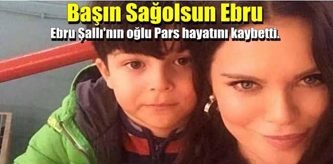Başın Sağolsun Ebru; Ebru Şallı'nın oğlu Pars hayatını kaybetti.