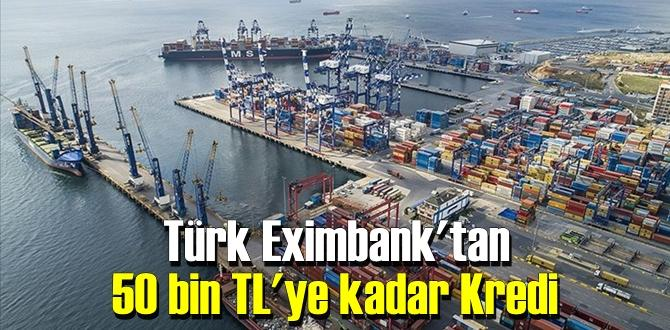 Türk Eximbank, 50 bin TL'ye kadar Kredi destek paketi hazırladı