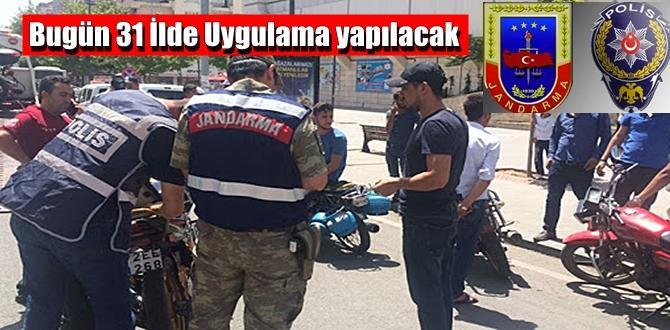 Bugün 31 ilde Polis ve jandarma Denetim yapacak!.