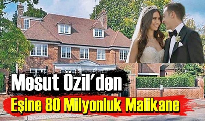 Ünlü Futbolcu Mesut Özil'den Eşine 80 Milyonluk Malikane.