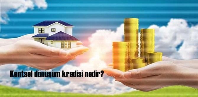 Merak edilen Kentsel dönüşüm kredisi nedir?