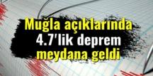 Muğla açıklarında( 18.05.2020) 4.7'lik deprem meydana geldi!