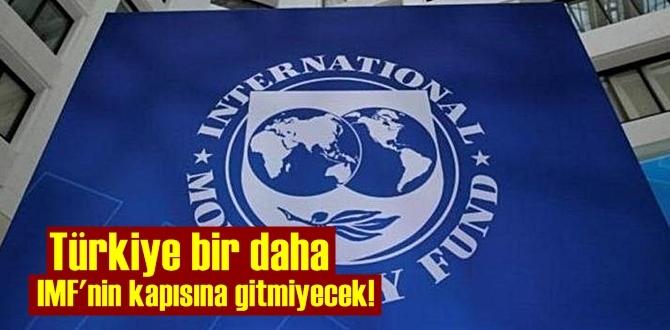 Türkiye IMF'den para alacak mı sorusuna! Türkiye bir daha IMF'nin kapısına gitmiyecek.