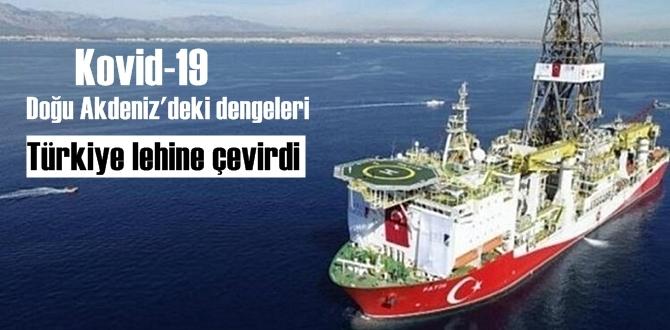 Pandemi, Doğu Akdeniz'deki dengeleri Lehimize çevirdi!