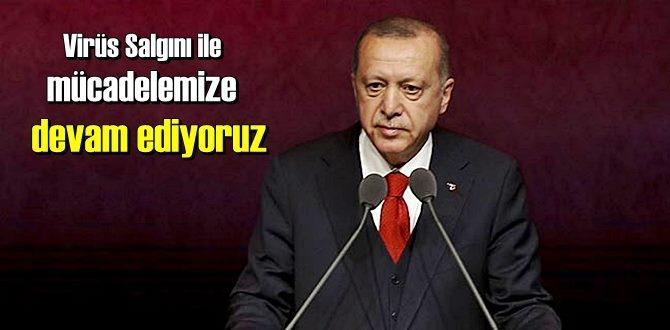 Başkan Erdoğan: Virüs Salgını ile mücadelemize devam ediyoruz!