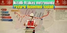 İkitelli-Ataköy metrosunda rayların döşenmesi başladı!