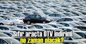 Sıfır araçta ÖTV indirimi ne zaman olacak? ÖTV bekleniyormu?