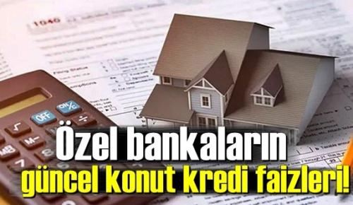 Haziran ayı, Özel bankaların güncel konut kredi faizleri!