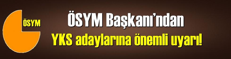 ÖSYM Başkanı'ndan YKS adaylarına önemli uyarı!