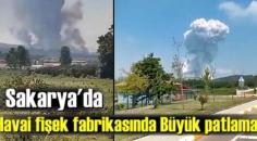 Sakarya'nın Hendek ilçesinde 54 yıllık havai fişek fabrikasında Büyük patlama!