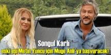 Songül Karlı, eski eşi Metin Yüncü için Müge Anlı'ya başvuracak!