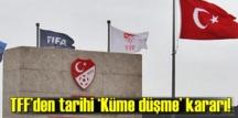 Süper Lig'de 2019-2020 Sezonu küme düşmesi kaldırıldı!