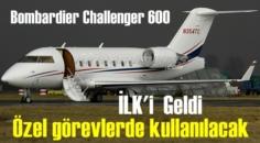 Bombardier Challenger 600 Özel Görev Uçağı'nın ilk'i Teslim alındı!