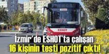 Durum hiç iç açıcı değil, İzmir'de ESHOT'ta çalışan 16 kişinin testi pozitif çıktı!