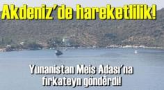 Akdeniz'de hareketlilik!-Yunanistan Meis Adası'na fırkateyn gönderdi!