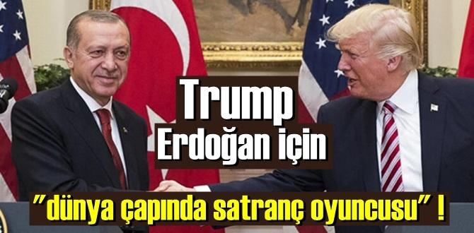 """ABD Başkanı Trump, """"Çok zeki insanlarla uğraşıyorsunuz! Mesala Başkan Erdoğan gibi """"dünya çapında satranç oyuncusu"""" !"""