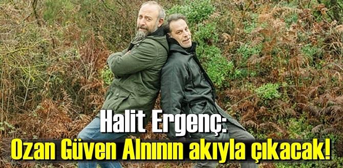 Halit Ergenç'ten Ozan Güven'e tam açıklamaları!