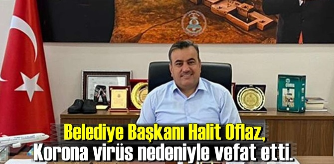 Ak paritili Çumra Belediye Başkanı Oflaz ,Korona Virüs'ten dolayı vefat etti!