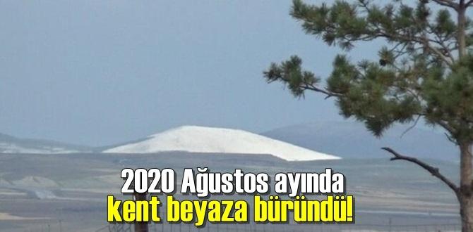 2020 Ağustos ayında kent beyaza büründü!