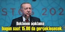 Cumhurbaşkanı Erdoğan'ın merakla beklenen açıklaması bugün saat 15.00 da gerçekleşecek.