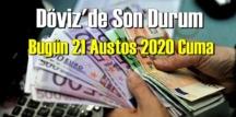 21 Ağustos 2020 Cuma/ Ekonomi'de – Döviz piyasası, Döviz güne nasıl başladı!