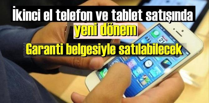 İkinci el tablet ve telefon satışında yeni dönem başladı , garanti belgesiyle satılabilecek!
