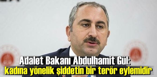 Adalet Bakanı Gül: Kadın cinayetleri terör eylemidir ve Kadına yönelik şiddette sıfır tolerans gösterilmeli!
