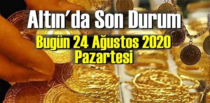 24 Ağustos 2020 pazartesi/ Ekonomi'de – Altın piyasası, Altın güne nasıl başlayor!