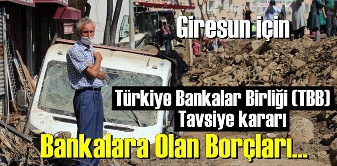 Türkiye Bankalar Birliği, Giresun için Borçlu olanların Borçlarının ertelenmesi Tavsiyesi..