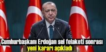 Başkan Erdoğan Sel felaketi sonrası alınan kararları paylaştı.