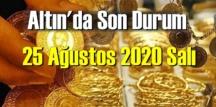 25 Ağustos 2020 Salı/ Ekonomi'de – Altın piyasası, Altın güne nasıl başlayor!