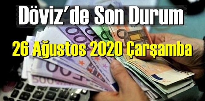 26 Ağustos 2020 Çarşamba / Ekonomi'de – Döviz piyasası, Döviz güne nasıl başladı!