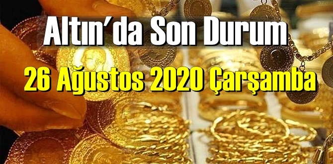 26 Ağustos 2020 Çarşamba/ Ekonomi'de – Altın piyasası, Altın güne nasıl başlayor!