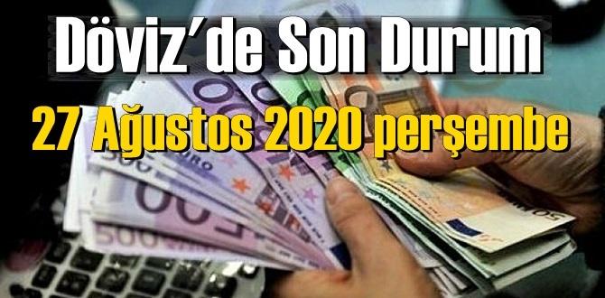 27 Ağustos 2020 perşembe/ Ekonomi'de Döviz piyasası, Döviz güne nasıl başladı!