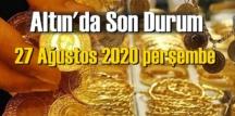 27 Ağustos 2020 perşembe/ Ekonomi'de Altın piyasası, Altın güne nasıl başlıyor!
