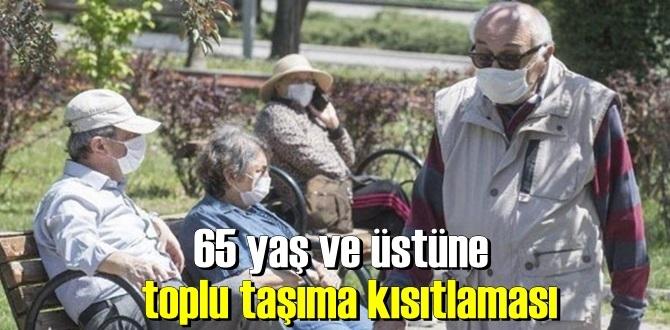 Valilik, 65 yaş ve üstü vatandaşların toplu taşımaları kullanmalarını kısıtlandı!