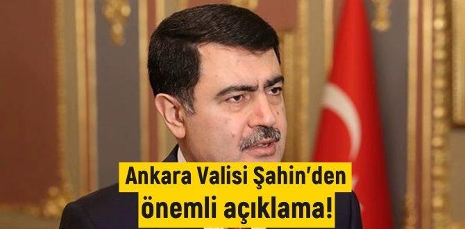 Ankara Valisi Şahin'den önemli açıklamar! Bütün B, C, D planlarımız hazır!