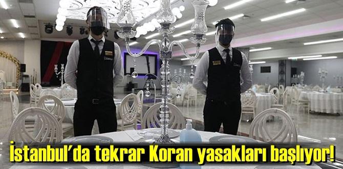İstanbul'da tekrar Koran yasakları başlıyor! kına gecesi ve benzeri etkinliklere kısıtlama geliyor!