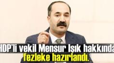 HDP'li vekil Mensur Işık hakkında fezleke hazırlandı.