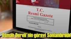 Osman Dereli'nin görevi Sonlandırıldı!
