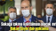 Bakan Soylu: Sokağa çıkma Yasağı, Şuan gündemde değil!