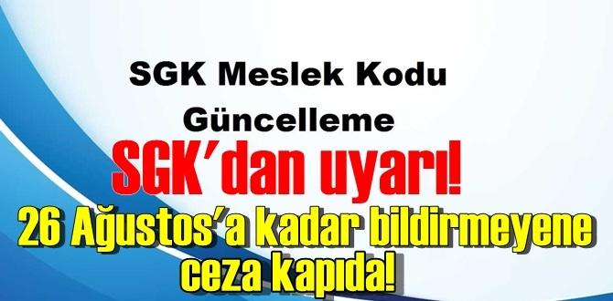 SGK uyarıda bulundu! 26 Ağustos'a kadar bildirmeyene ceza!