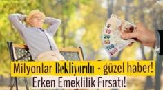 Milyonlar bekliyordu – güzel haber! Erken Emeklilik Fırsatı!