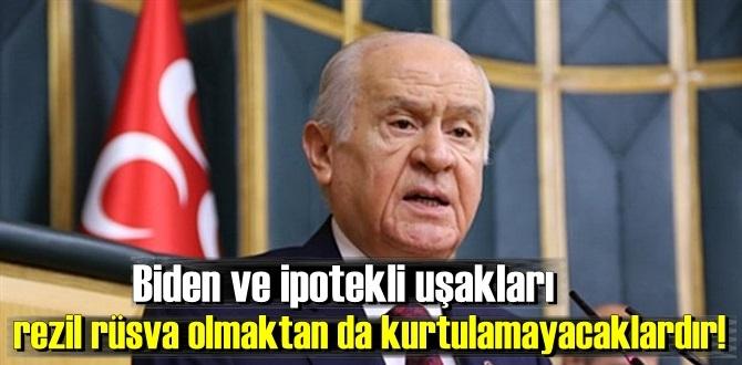 MHP Lideri :Biden ve ipotekli uşakları rezil rüsva olmaktan da kurtulamayacaklardır!