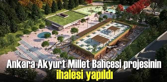 Ankara Akyurt Millet Bahçesi projesinin ihalesi yapıldı.