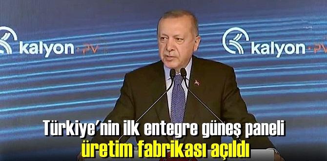 400 milyon dolar yatırımlı Kalyon Güneş Teknolojileri Fabrikası, Başkan Erdoğan'ın katılımıyla açıldı!