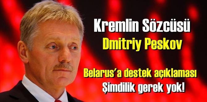 Rusya Sözcüsü Dmitriy Peskov: Belarus yönetiminin şu anda bir desteğe ihtiyaçları yoktur!