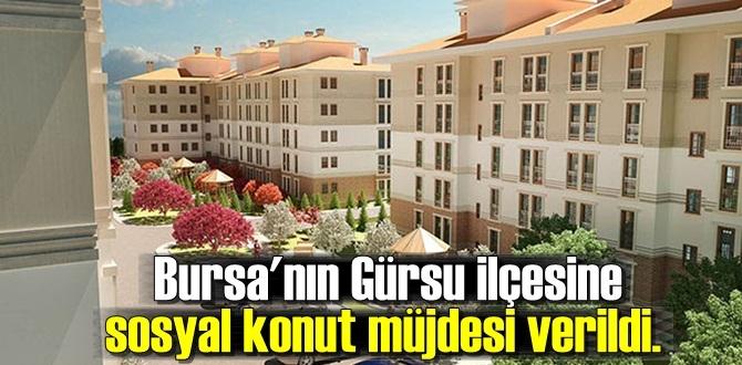 Bursa'nın Gürsu ilçesine sosyal konut müjdesi verildi.